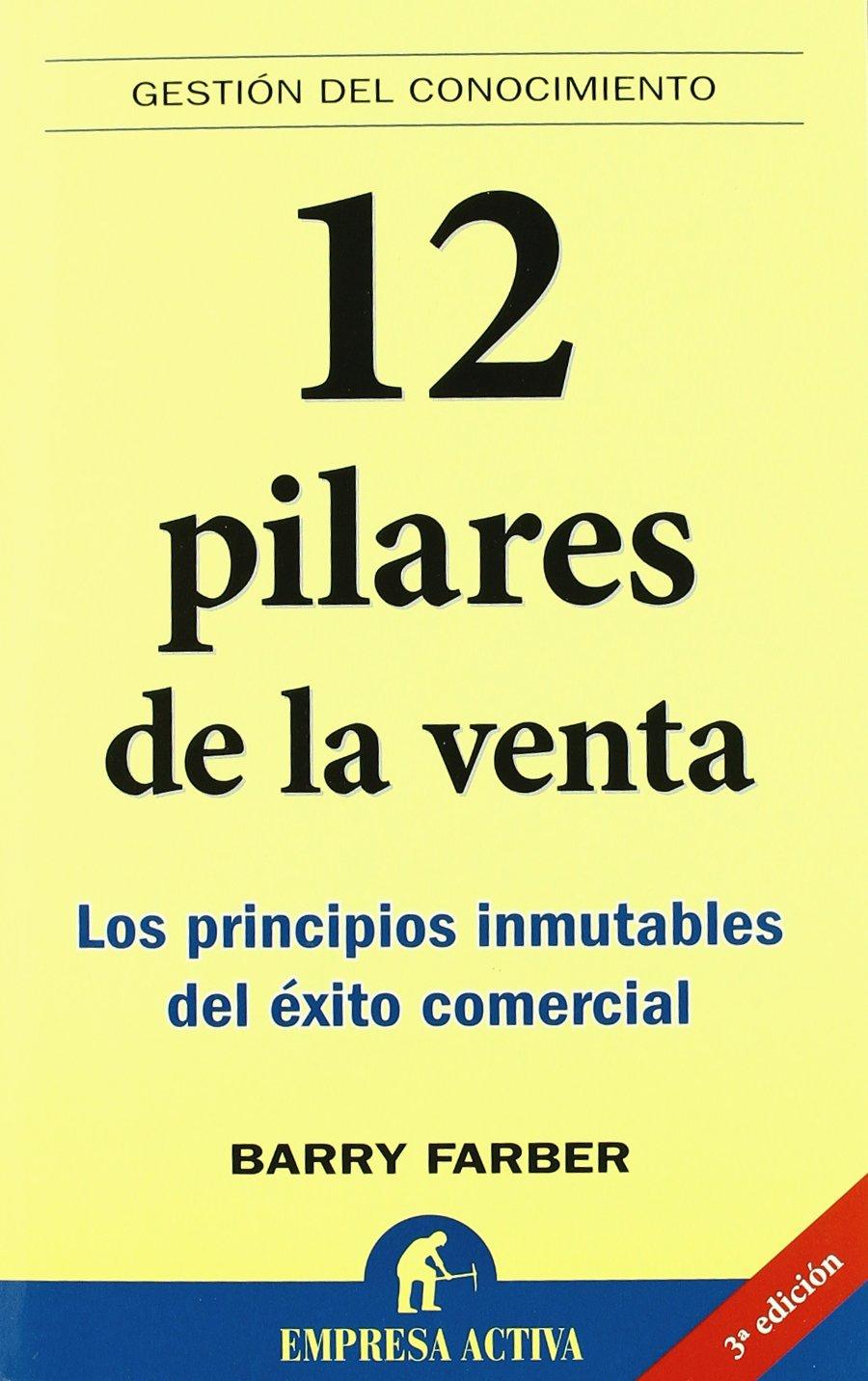 12 Pilares de la Venta: Los Principios Inmutables del Exito Comercial (Spanish  Edition): Barry Farber: 9788495787866: Amazon.com: Books