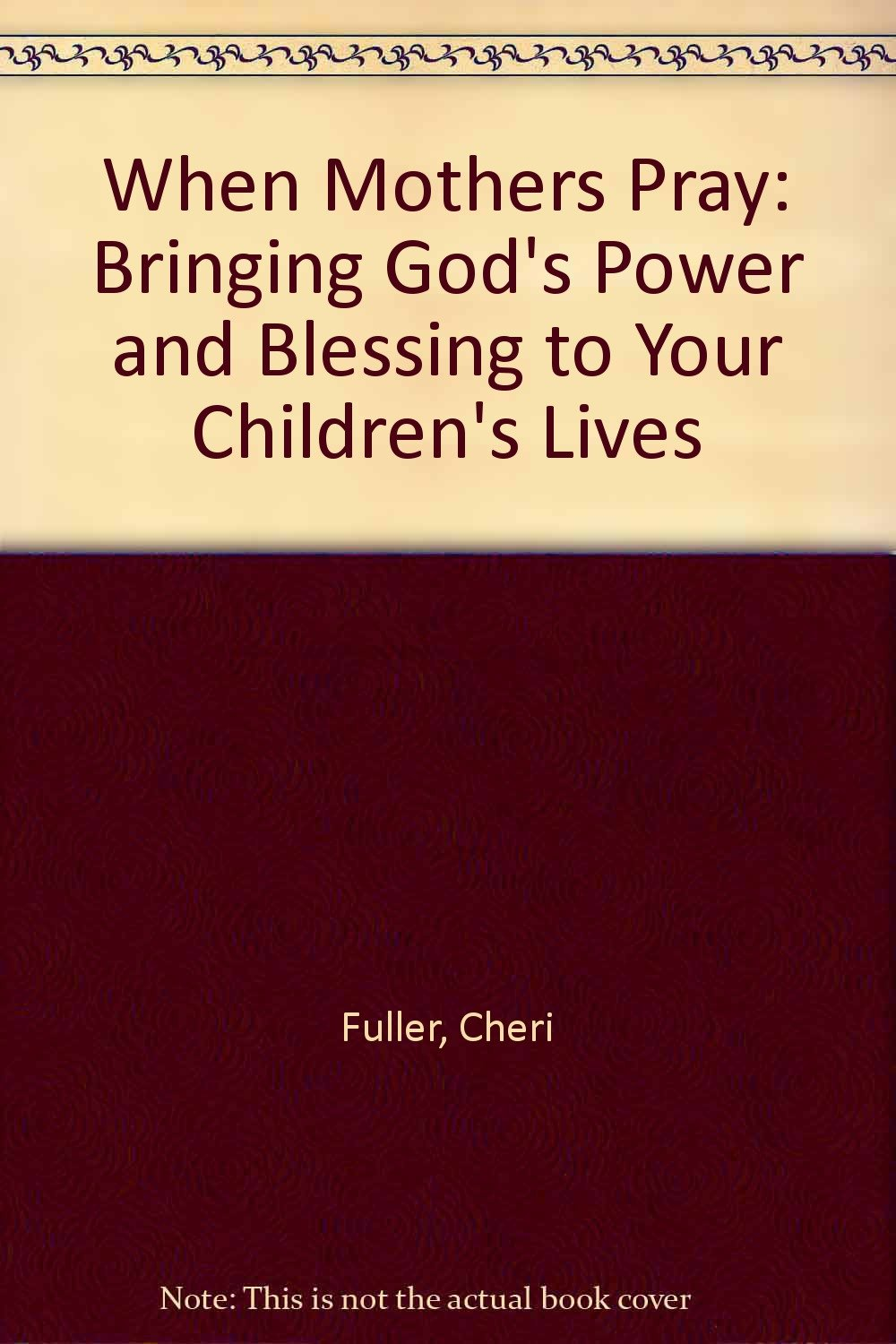Download When Mothers Pray: Bringing God's Power and Blessing to Your Children's Lives ebook