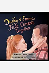 Daddy & Emma Face Cancer Together Kindle Edition