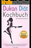 Dukan Diät Kochbuch inklusive Rezepte ohne Kohlenhydrate Abnehmen für Frauen und Männer leicht gemacht ohne Diät und Sport, Stoffwechsel beschleunigen und Fett verbrennen am Bauch