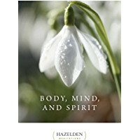 Body, Mind, and Spirit: Daily Meditations (Hazelden Meditations) (English Edition)