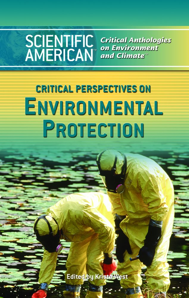 Download Critical Perspectives on Environmental Protection (Scientific American Critical Anthologies on Environment And Climate) PDF