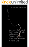 Women Decoded: A Concise Guide to Effective Communication With the Woman in Your Life