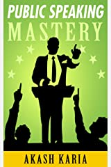 PUBLIC SPEAKING MASTERY - Speak Like a Winner: Public Speaking Techniques to Make You Twice the Speaker in Half the Time Kindle Edition