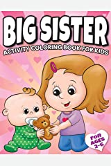 Big Sister Activity Coloring Book For Kids Ages 2-6: Cute New Baby Gifts Workbook For Girls with Mazes, Dot To Dot, Word Search and More! (New Baby Siblings Workbooks) Paperback