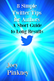 8 Simple Twitter Tips for Authors: A Short Guide to Long Results