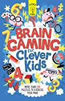 Brain Gaming For Clever Kids: More Than 100