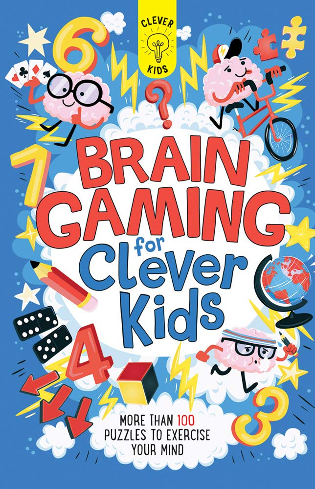 Brain Gaming For Clever Kids: More Than 100 Puzzles To Exercise Your Mind