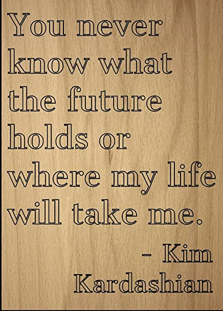 Amazoncom You Never Know What The Future Holds Or Quote By