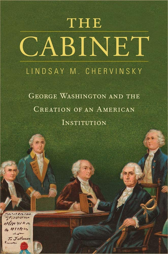 The Cabinet: George Washington and the Creation of an ...