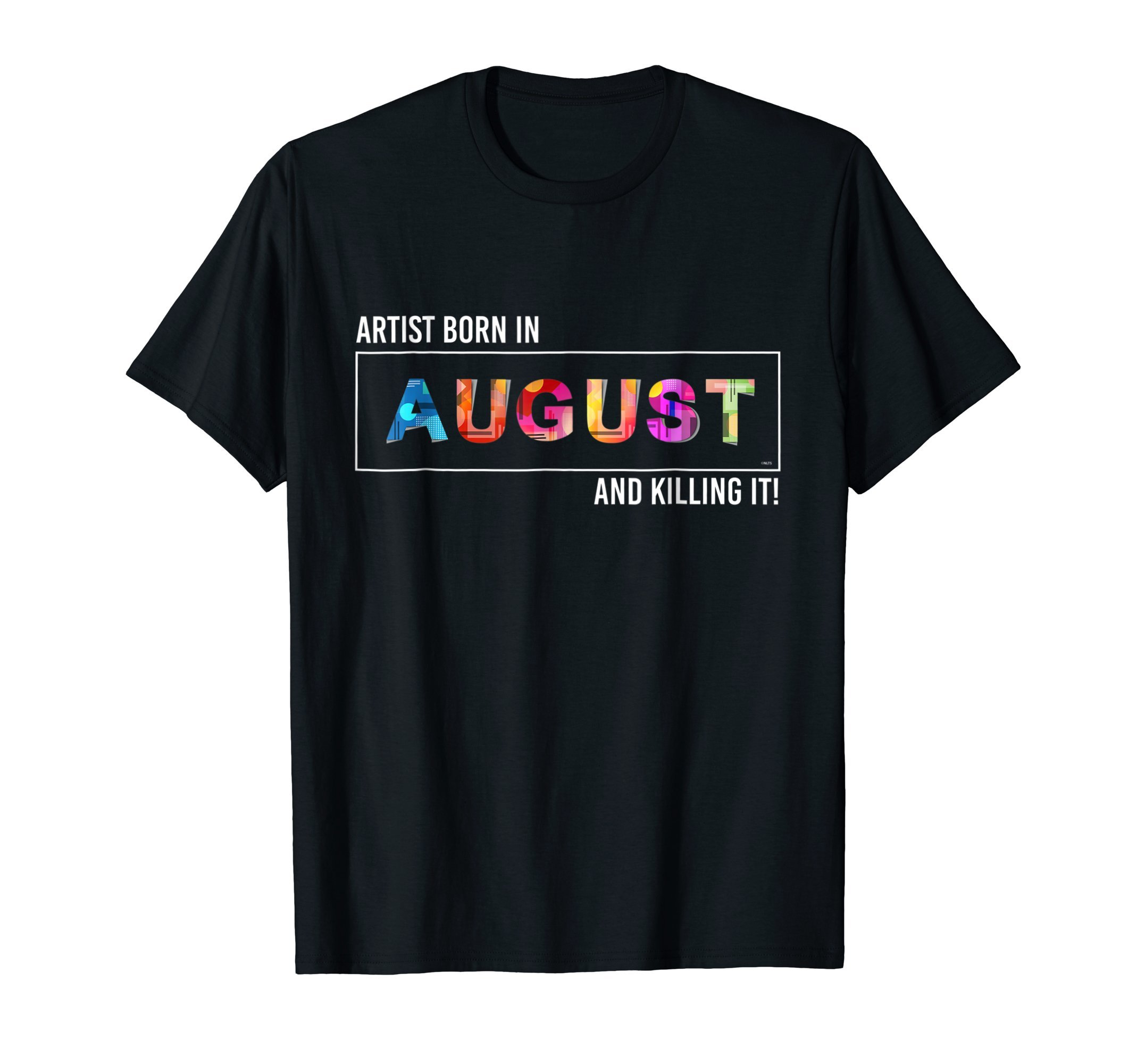 Artist-born-in-August-and-killing-it-T-Shirt-Shirt-Tee-Gift
