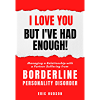 I Love You, but I've Had Enough!: Managing a Relationship with a Partner Suffering from Borderline Personality Disorder