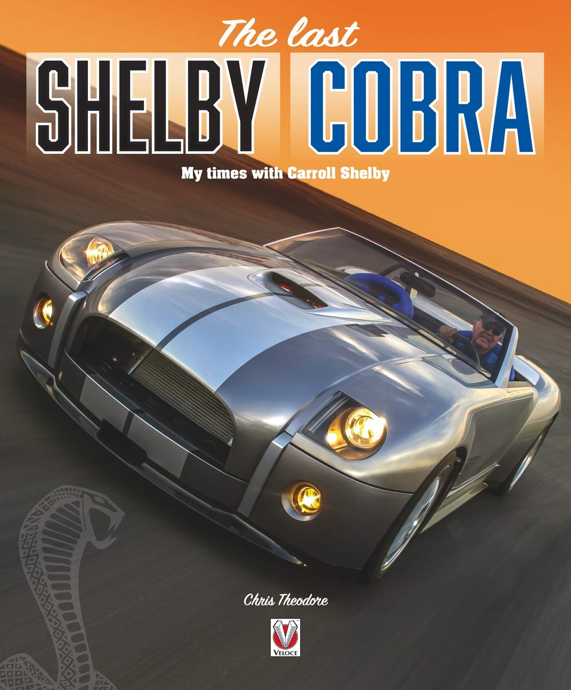 The Last Shelby Cobra: My times with Carroll Shelby by Veloce Publishing