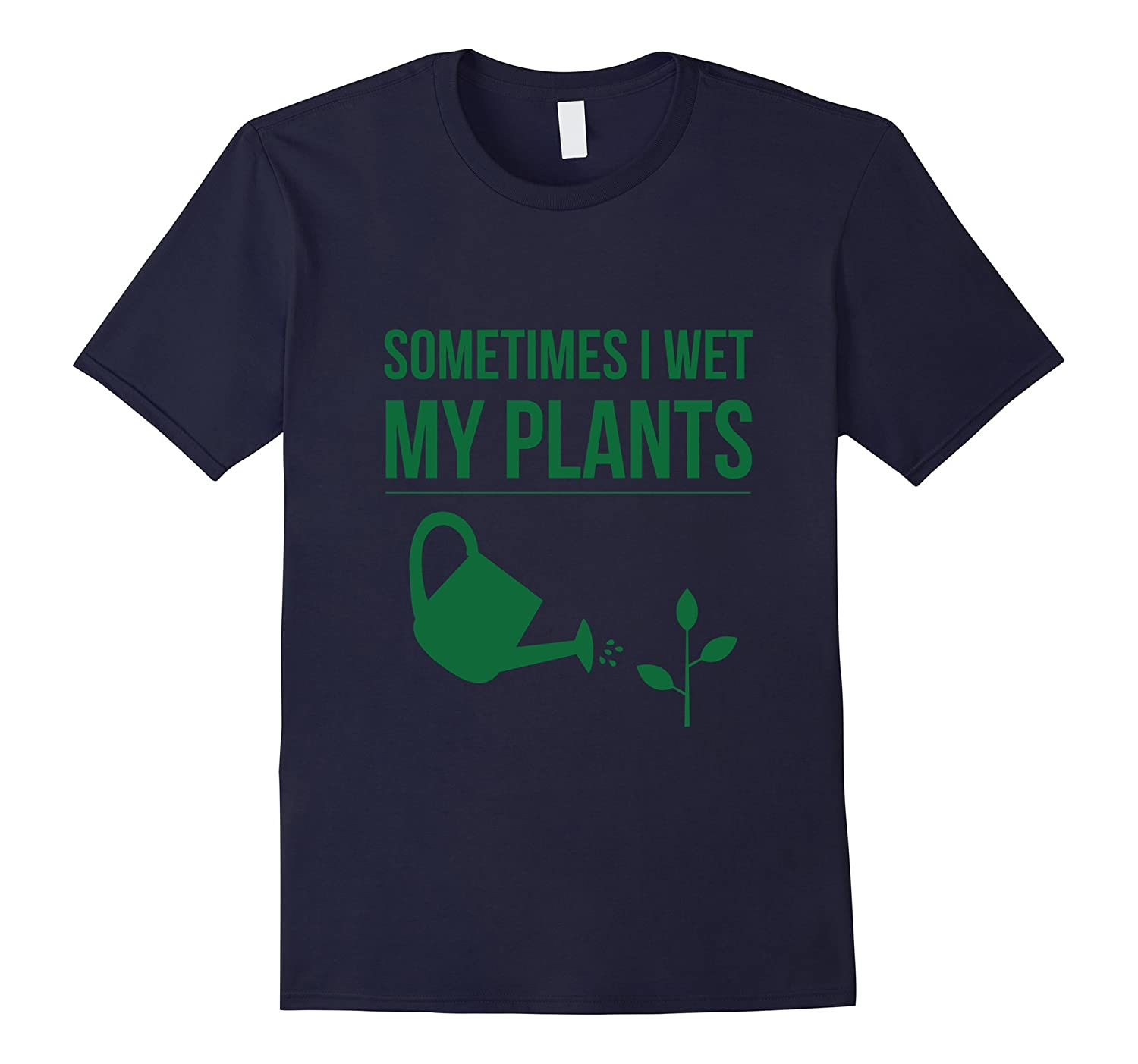 'Sometimes I wet my Plants' - Gardening T-Shirt-TH