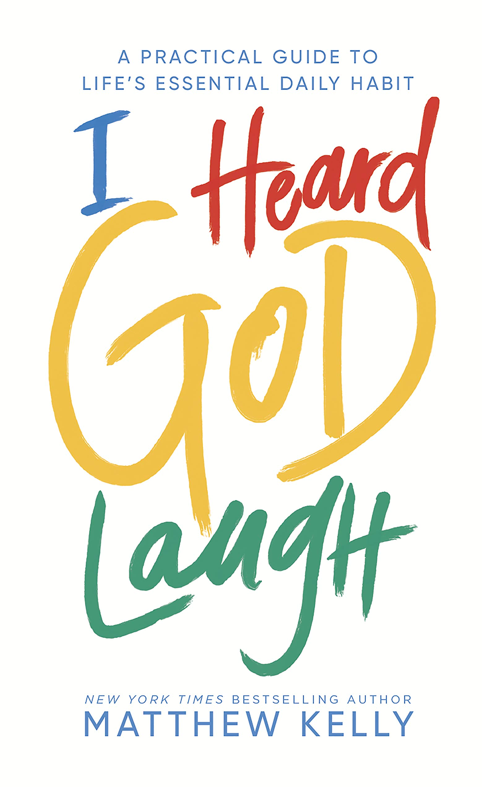 I Heard God Laugh: A Practical Guide to Life's Essential Daily Habit: Matthew Kelly: 9781635821383: Amazon.com: Books