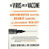The Virus and the Vaccine: The True Story of a Cancer-Causing Monkey Virus, Contaminated Polio Vaccine, and the Millions of Americans Exposed