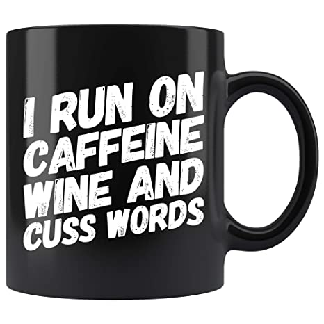 Amazon.com: Sarcastic Coffee Mug. I Run On Caffeine Wine And ...