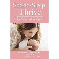 Suckle, Sleep, Thrive: Breastfeeding Success through Understanding Your Baby's Cues...