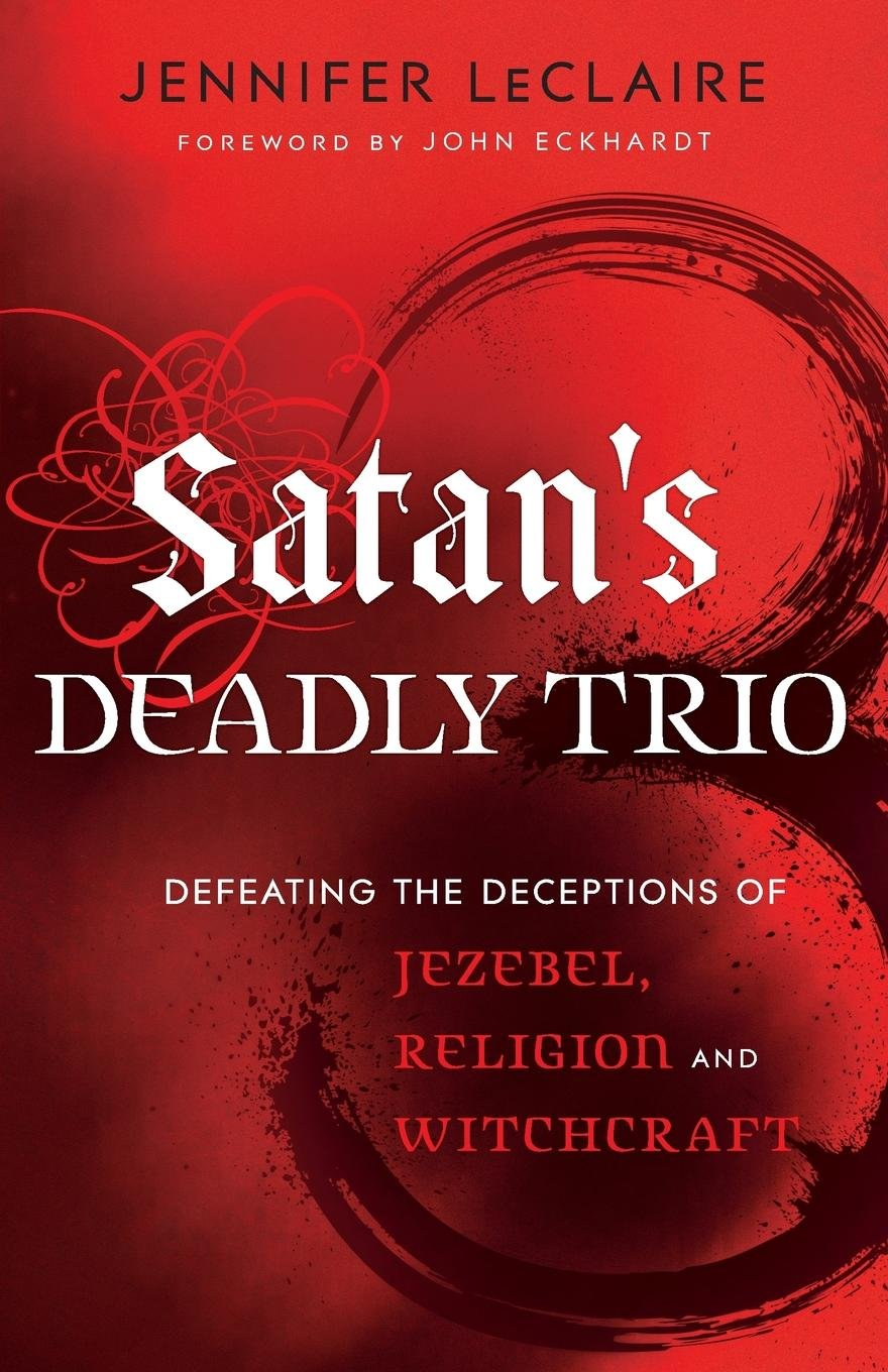 Download Satan's Deadly Trio: Defeating the Deceptions of Jezebel, Religion and Witchcraft PDF