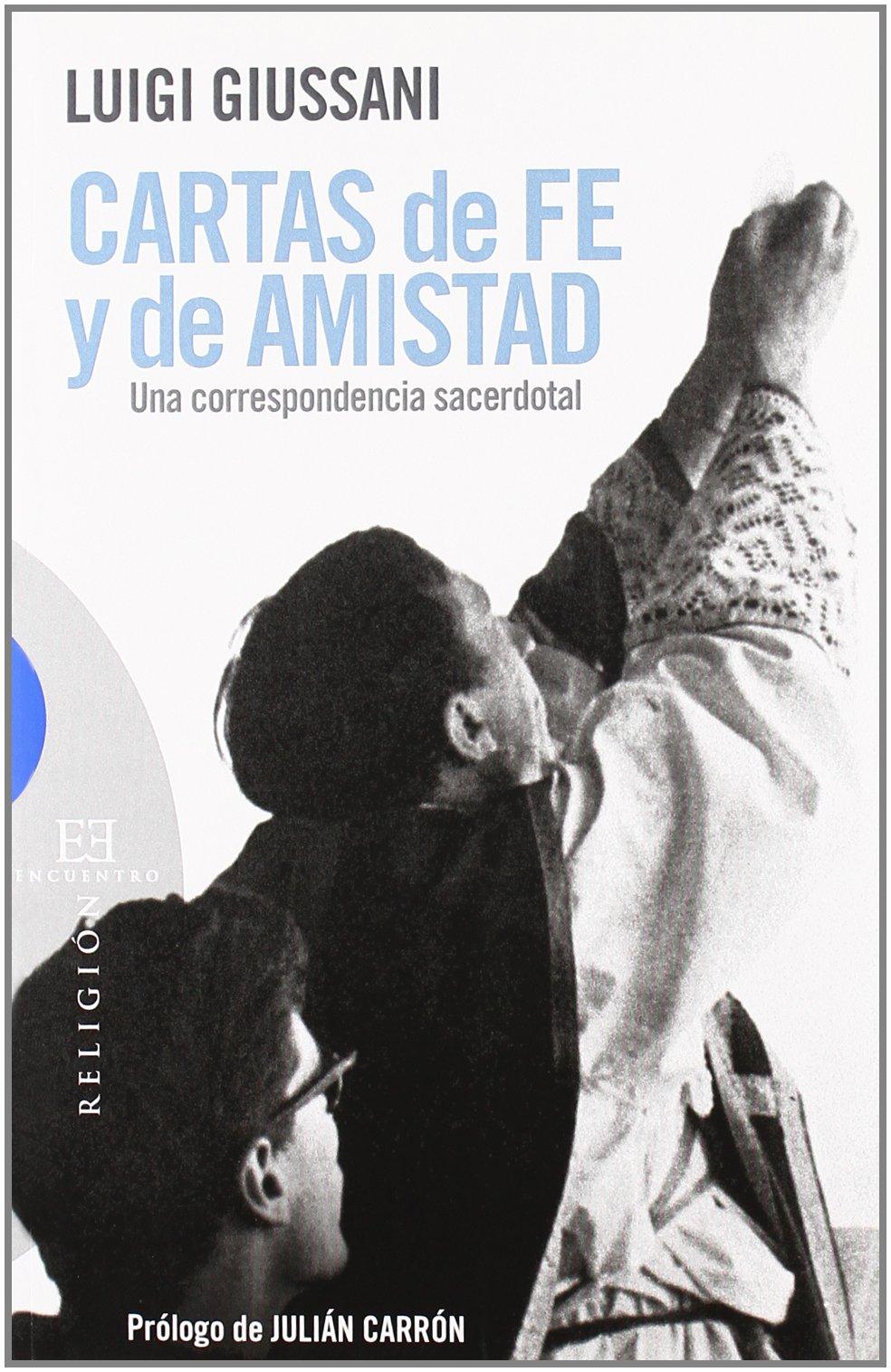 Cartas de fe y de amistad: Una correspondencia sacerdotal (Ensayo) Tapa blanda – 25 may 2010 Luigi Giussani Carmen Giussani Julián Carrón Pérez Gabriel Richi Alberti