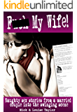 F**K MY WIFE: The true confessions of a married couple into the swingers lifestyle