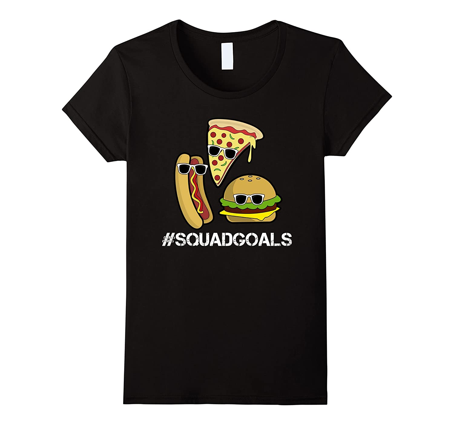 #SquadGoals T-shirt Squad Goals Funny Burger Hot Dog Pizza