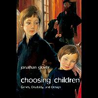 Choosing Children: Genes, Disability, and Design (Uehiro Series in Practical Ethics)