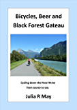 Bicycles, Beer and Black Forest Gateau: Cycling down the River Rhine from source to sea.