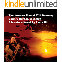 The Lazarus Man: A Will Cannon, Bounty Hunter, Western Adventure Novel (Will Cannon, Bounty Hunter, Western Adventure Novels Book 53)