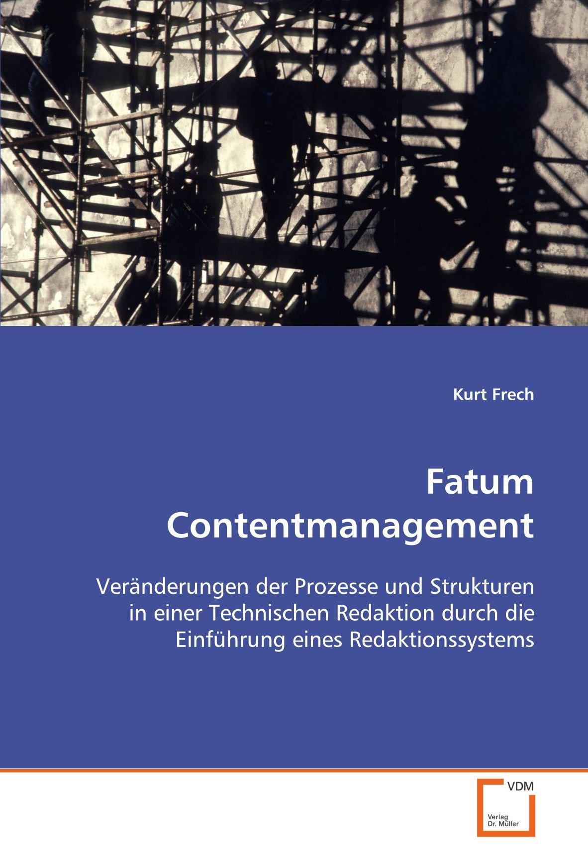 Fatum Contentmanagement: Veränderungen der Prozesse und Strukturen in einer Technischen Redaktion durch die Einführung eines Redaktionssystems
