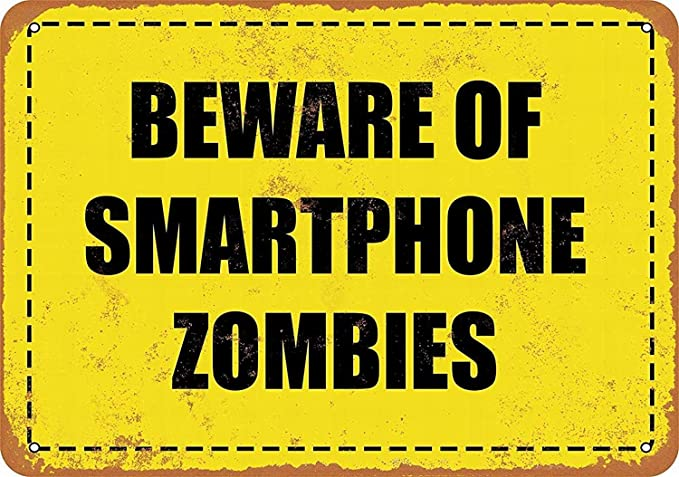 HALEY GAINES Beware of Smartphone Zombies Placa Cartel ...