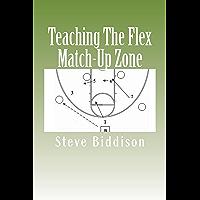 Teaching The Flex Match-Up Zone (Winning Ways Basketball Book 3)