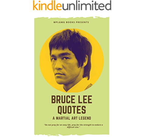 Amazon Com Best Bruce Lee Quotes For Your Life Life Lessons Biography And Memory Of A Martial Art Legend Wisdom Love Life Motivation Quote Life Learning Guidance From The Most Significant Martial
