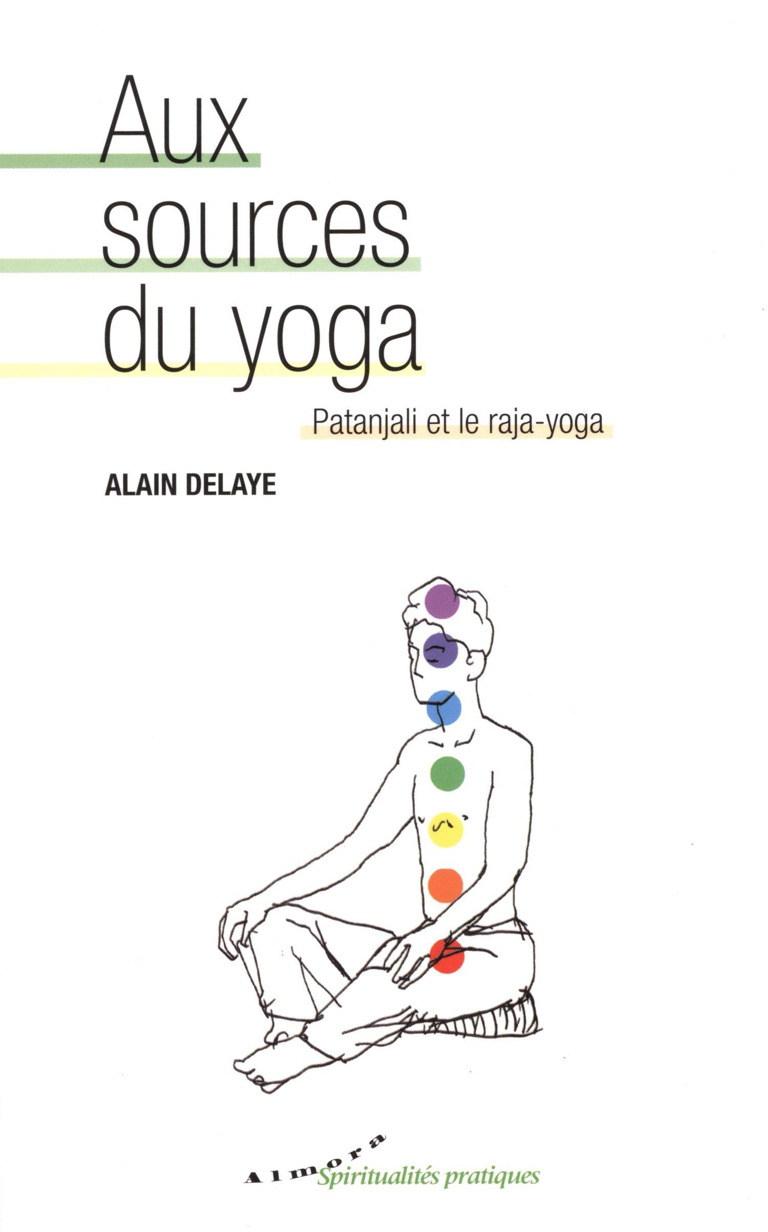Aux sources du yoga : Patanjali et le raja-yoga: Alain ...
