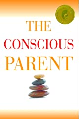 The Conscious Parent Kindle Edition