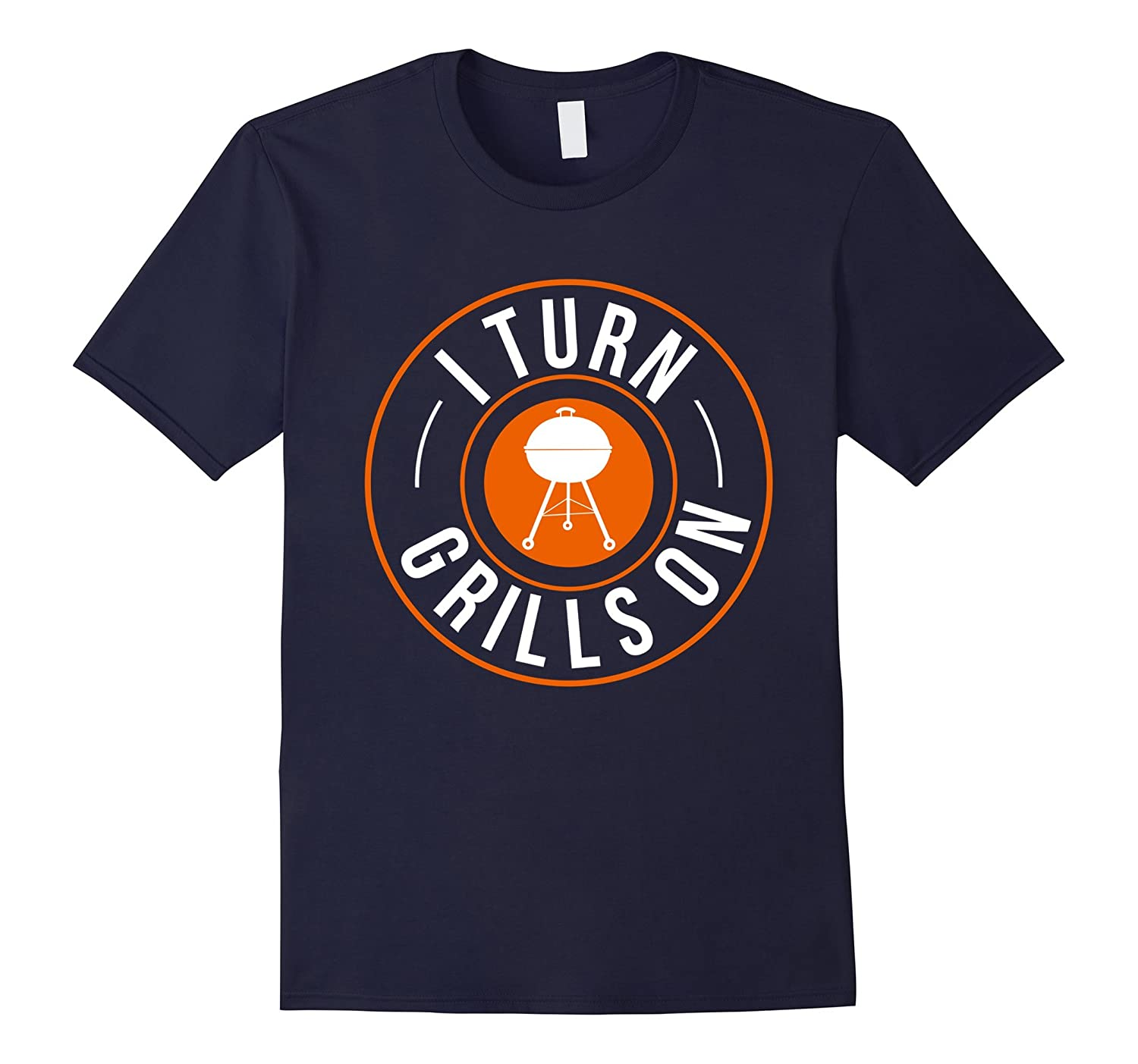I Turn Grills On T-Shirt Funny Grill Tee's BBQ Cookout