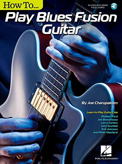 Joe Charupakorn: How To Play Blues-Fusion Guitar (Book/Online ...