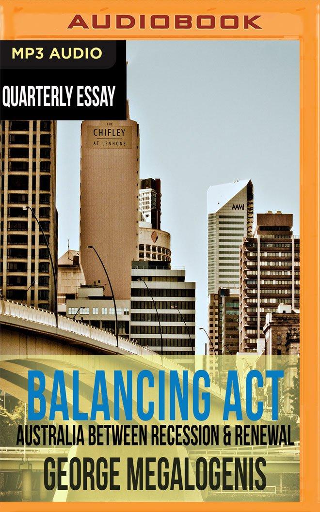 Quarterly Essay 61: Balancing Act: Australia Between Recession & Renewal pdf epub