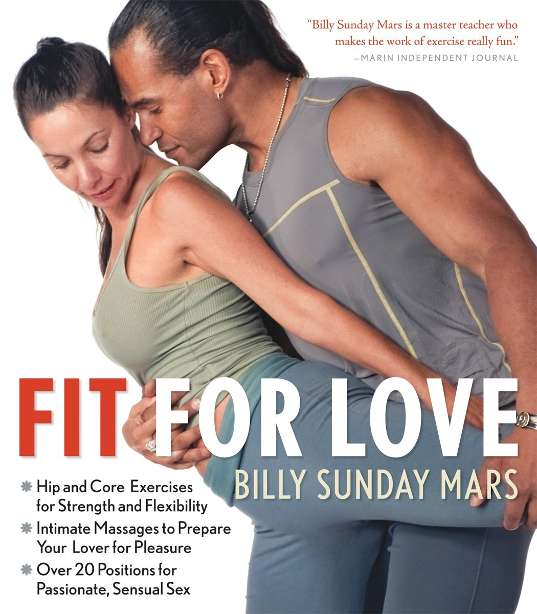 Download Fit for Love: Hip and Core Exercises for Strength and Flexibility, Intimate Massages to Prepare Your Lover for Pleasure, and Over 20 Positions for Passionate, Sensual Sex pdf epub