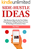 Side-Hustle Ideas: Side Business Ideas for the New Online Entrepreneur. Selling Freelance Services & Starting an Ecommerce Store