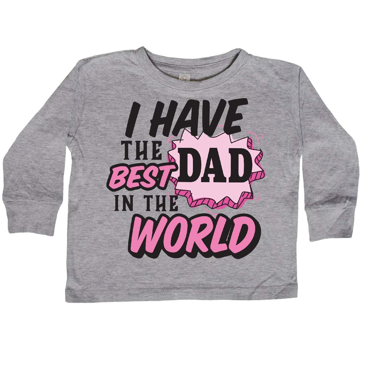 inktastic I Have The Best Dad in The World Toddler Long Sleeve T-Shirt