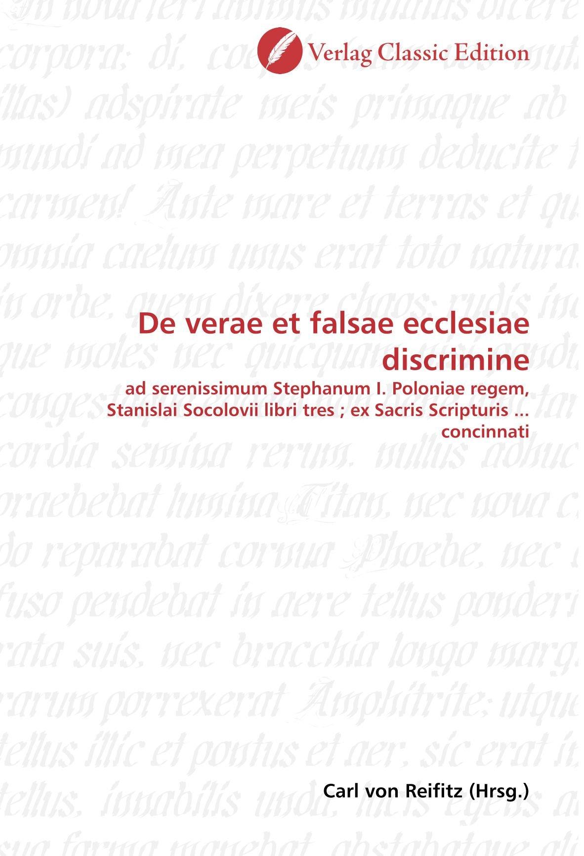 Download De verae et falsae ecclesiae discrimine: ad serenissimum Stephanum I. Poloniae regem, Stanislai Socolovii libri tres ; ex Sacris Scripturis ... concinnati (German Edition) pdf