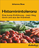 Histaminintoleranz: Eine kurze Einführung - mein Weg durch und aus der Krankheit
