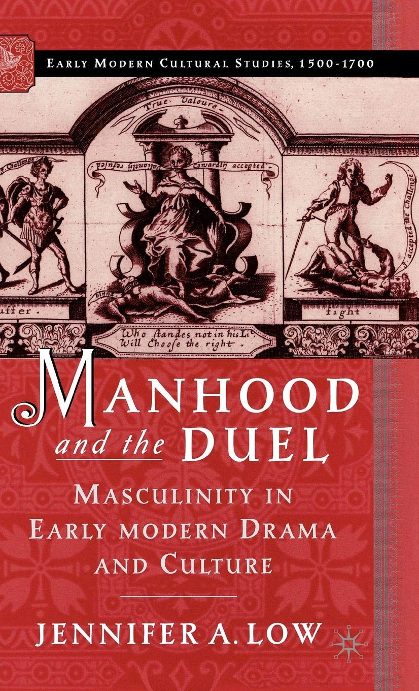 Manhood and the Duel: Masculinity in Early Modern Drama and