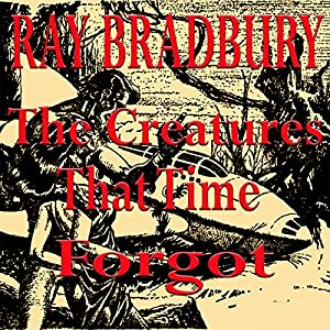 The Creatures That Time Forgot Audiobook