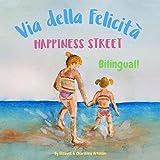 Happiness Street - Via della Felicità: Α bilingual children's picture book in English and Italian (Italian Bilingual Books -