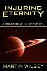 Injuring Eternity: Solstice 31 Saga Short Story Kindle Edition