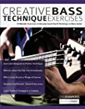 Creative Bass Technique Exercises: 70 Melodic Exercises to Develop Great Feel & Technique on Bass Guitar (Play Bass…