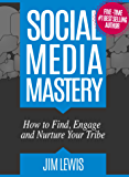 Social Media Mastery: How to Find, Engage and Nurture Your Tribe