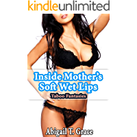 Inside Mother's Soft Wet Lips: Taboo Fantasies (Mature MILF Older Woman Younger Man Seduced Public Taboo)